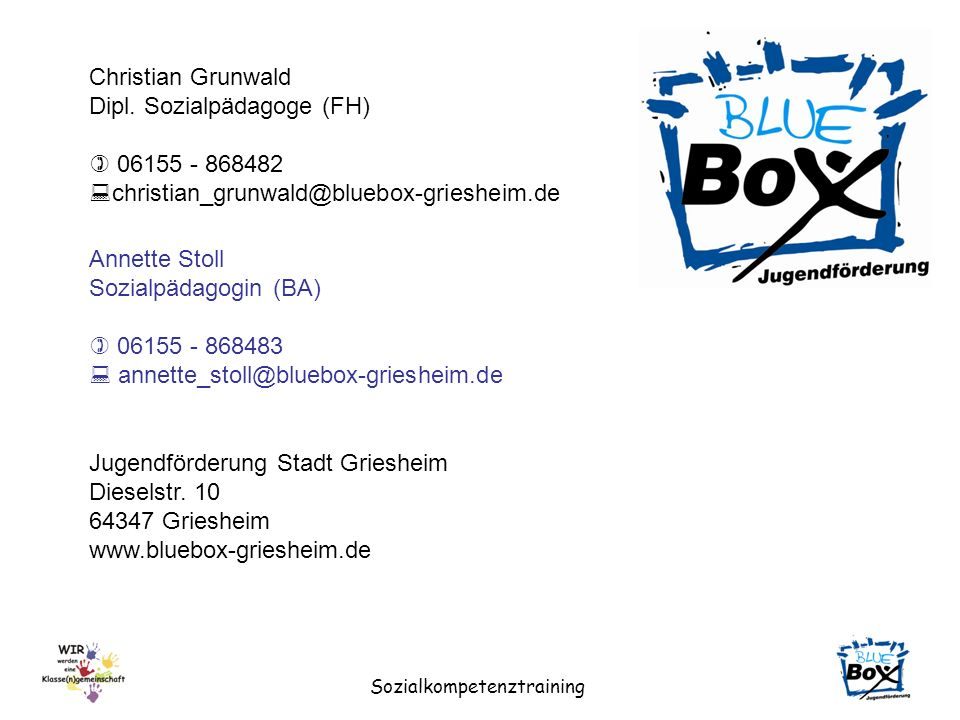 Sozialkompetenztraining Christian Grunwald Dipl. Sozialpädagoge (FH) 06155 - 868482 christian_grunwald@bluebox-griesheim.de Annette Stoll Sozialpädago