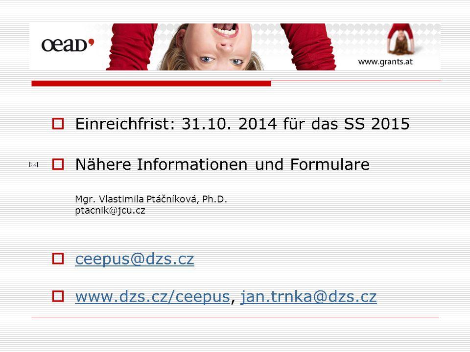 Einreichfrist: 31.10. 2014 für das SS 2015 Nähere Informationen und Formulare Mgr. Vlastimila Ptáčníková, Ph.D. ptacnik@jcu.cz ceepus@dzs.cz www.dzs.c