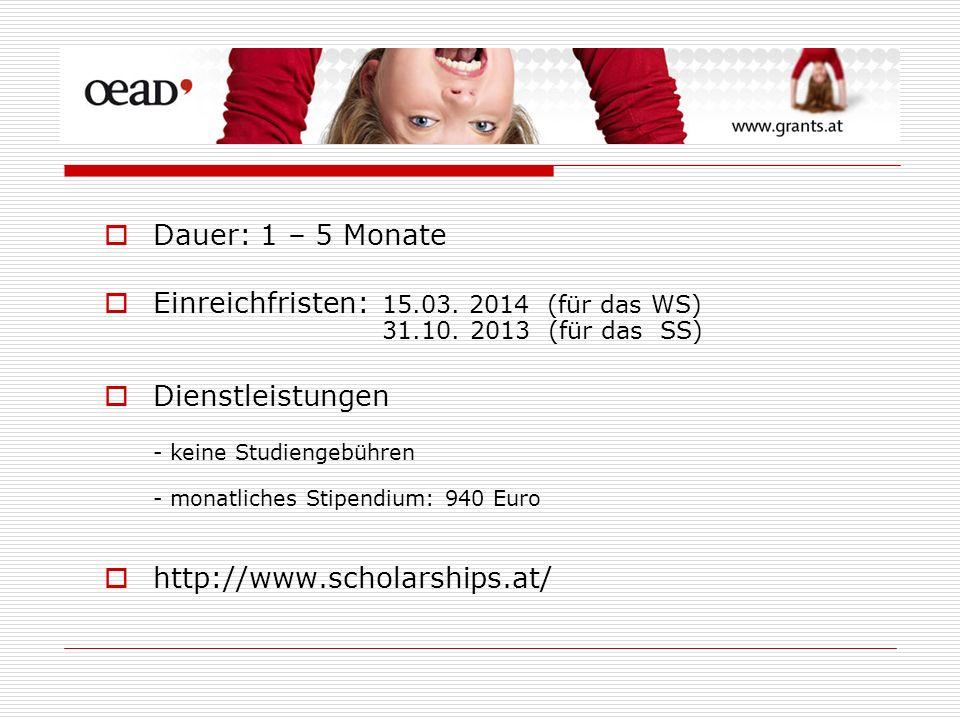 Dauer: 1 – 5 Monate Einreichfristen: 15.03. 2014 (für das WS) 31.10. 2013 (für das SS) Dienstleistungen - keine Studiengebühren - monatliches Stipendi