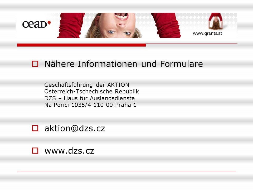 Nähere Informationen und Formulare Geschäftsführung der AKTION Österreich-Tschechische Republik DZS – Haus für Auslandsdienste Na Porici 1035/4 110 00 Praha 1 aktion@dzs.cz www.dzs.cz