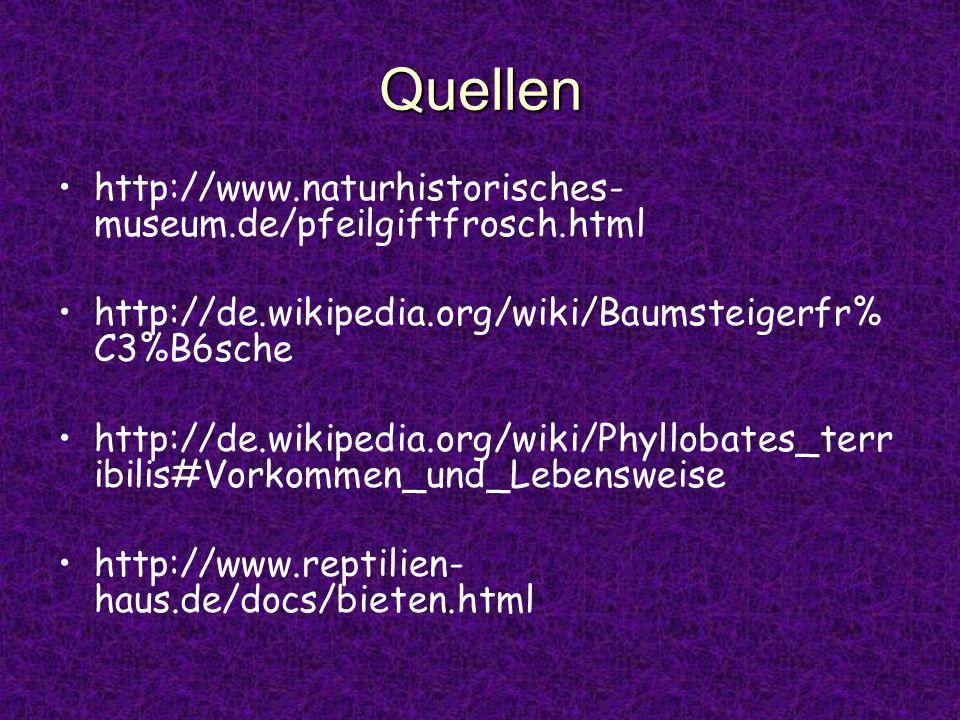 Quellen http://www.naturhistorisches- museum.de/pfeilgiftfrosch.html http://de.wikipedia.org/wiki/Baumsteigerfr% C3%B6sche http://de.wikipedia.org/wik