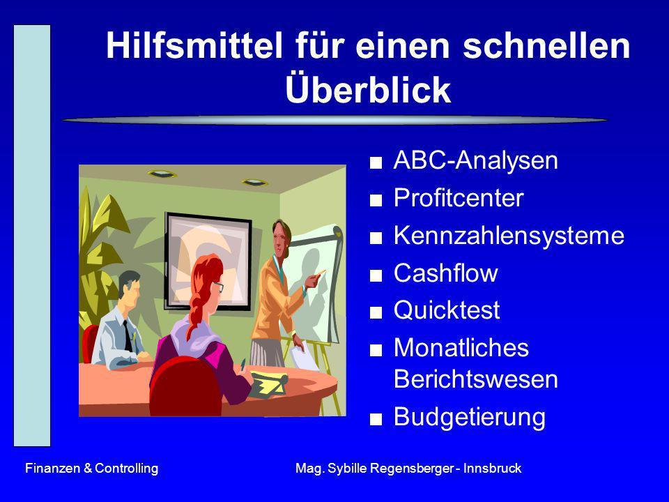 Finanzen & ControllingMag. Sybille Regensberger - Innsbruck Hilfsmittel für einen schnellen Überblick ABC-Analysen Profitcenter Kennzahlensysteme Cash