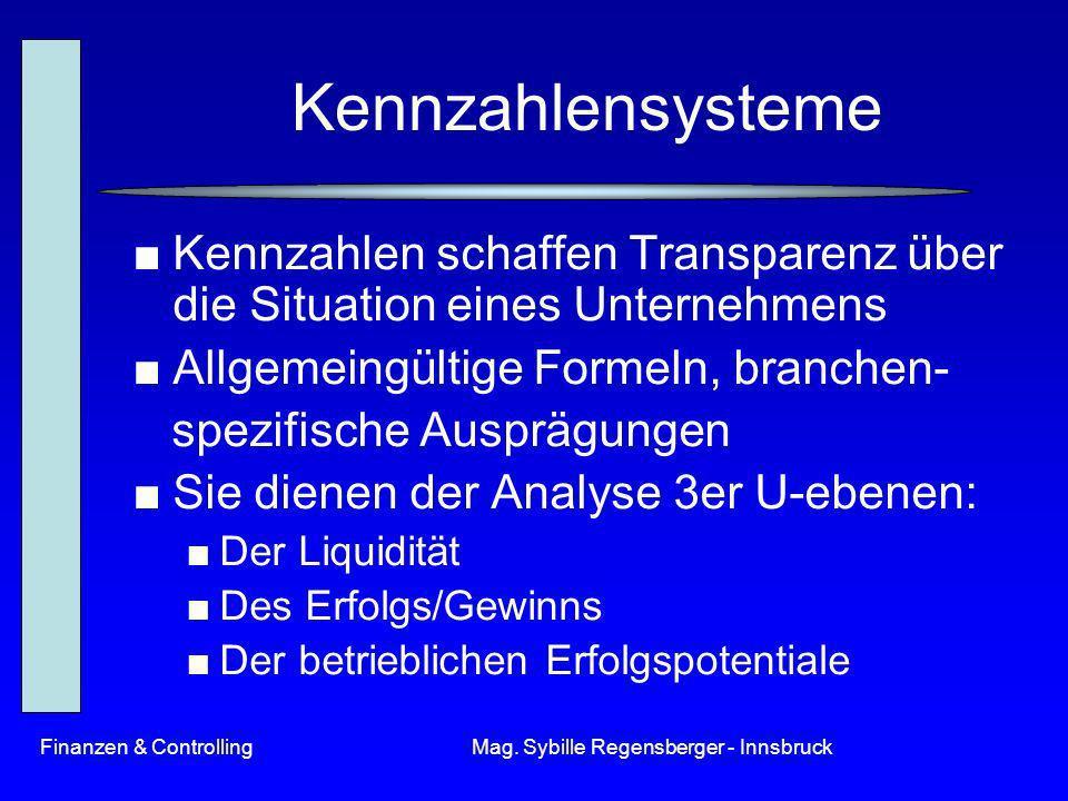 Finanzen & ControllingMag. Sybille Regensberger - Innsbruck Kennzahlensysteme Kennzahlen schaffen Transparenz über die Situation eines Unternehmens Al
