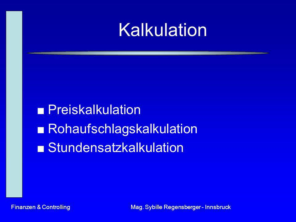 Finanzen & ControllingMag. Sybille Regensberger - Innsbruck Kalkulation Preiskalkulation Rohaufschlagskalkulation Stundensatzkalkulation