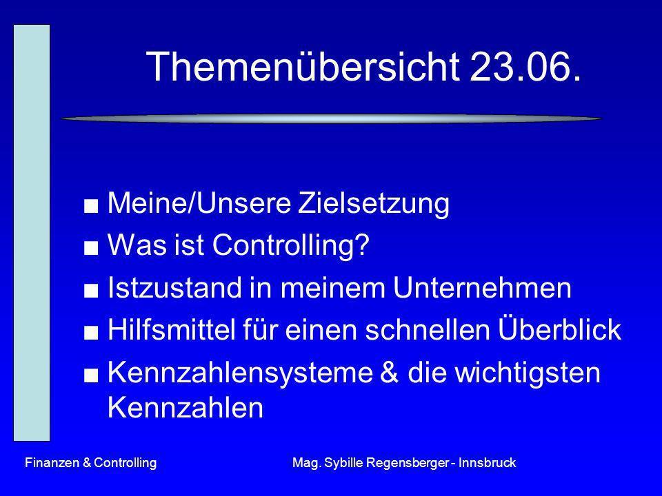 Finanzen & ControllingMag. Sybille Regensberger - Innsbruck Themenübersicht 23.06. Meine/Unsere Zielsetzung Was ist Controlling? Istzustand in meinem