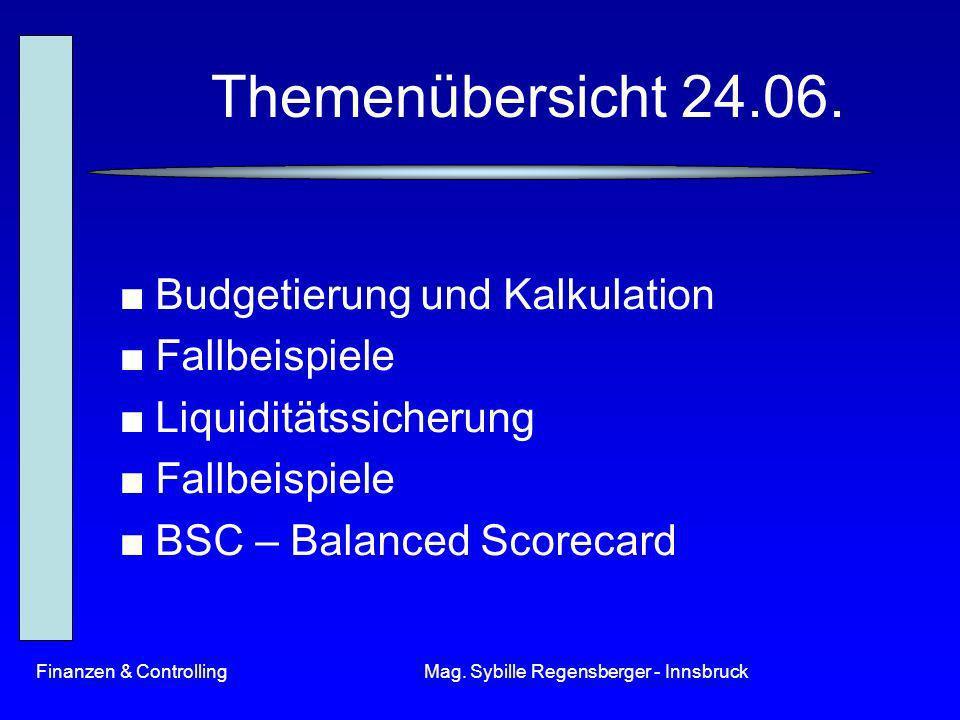 Finanzen & ControllingMag. Sybille Regensberger - Innsbruck Themenübersicht 24.06. Budgetierung und Kalkulation Fallbeispiele Liquiditätssicherung Fal