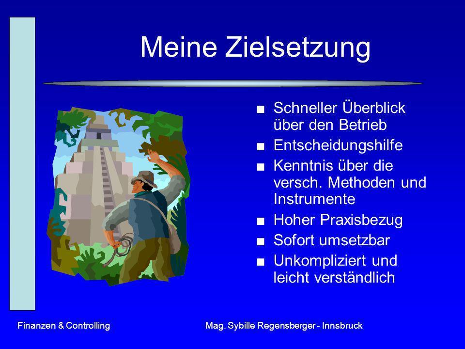 Finanzen & ControllingMag. Sybille Regensberger - Innsbruck Meine Zielsetzung Schneller Überblick über den Betrieb Entscheidungshilfe Kenntnis über di
