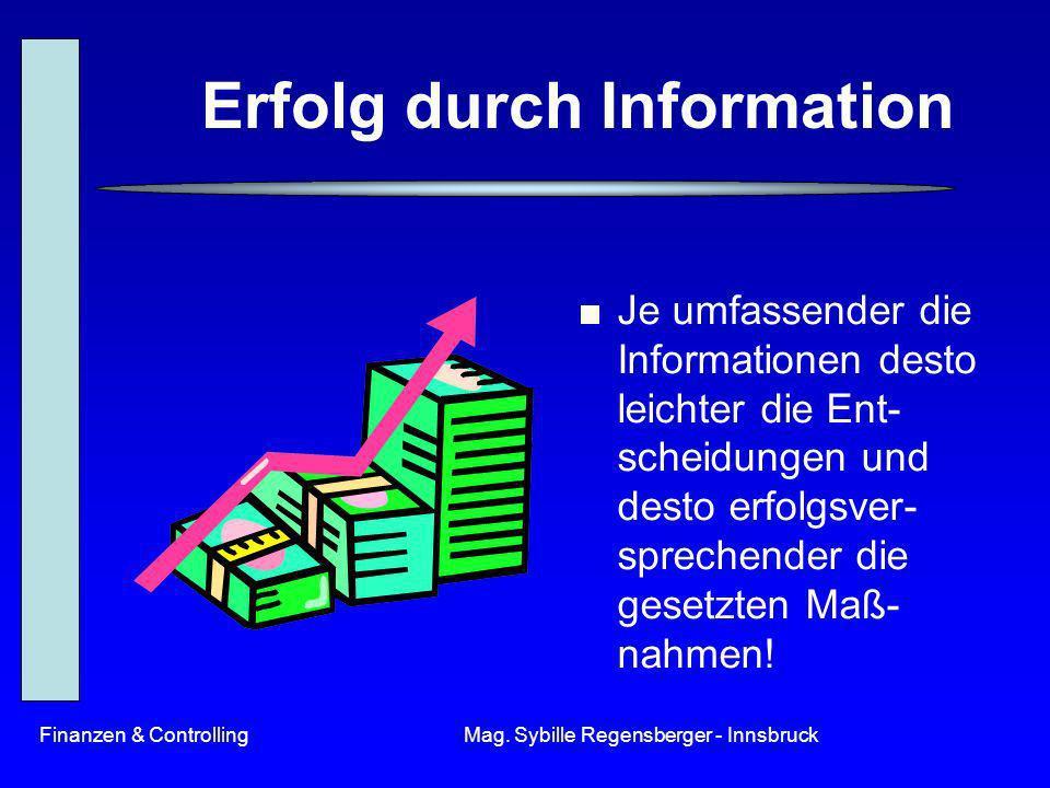 Finanzen & ControllingMag. Sybille Regensberger - Innsbruck Erfolg durch Information Je umfassender die Informationen desto leichter die Ent- scheidun