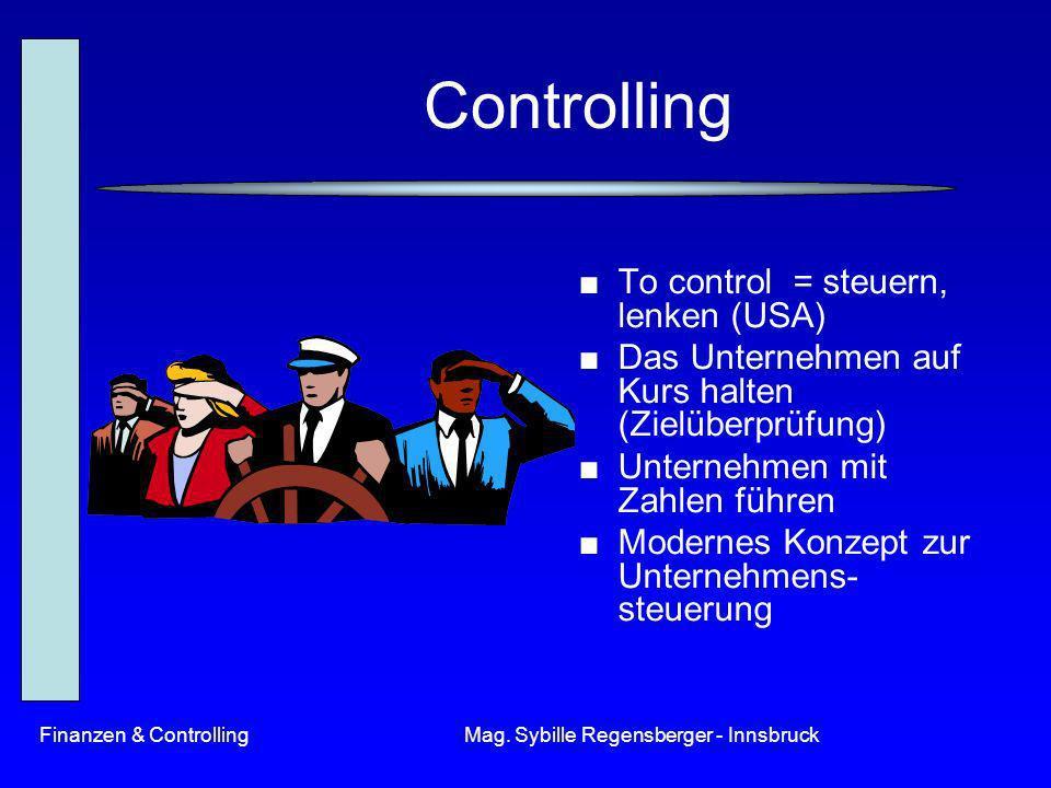 Finanzen & ControllingMag. Sybille Regensberger - Innsbruck Controlling To control = steuern, lenken (USA) Das Unternehmen auf Kurs halten (Zielüberpr