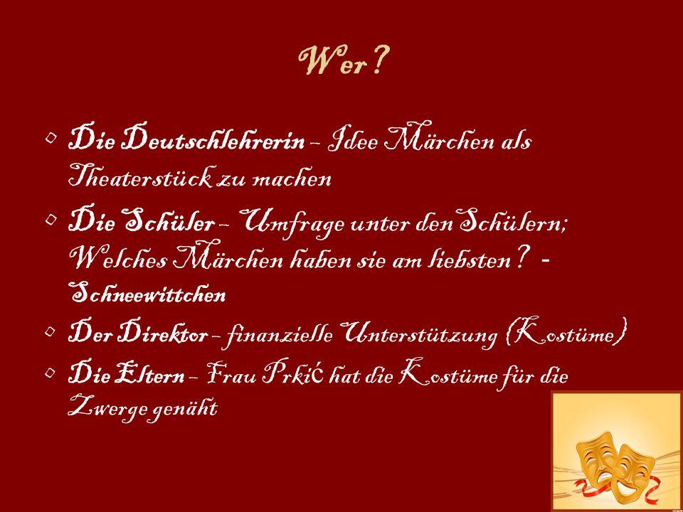 Wer? Die Deutschlehrerin – Idee Märchen als Theaterstück zu machen Die Schüler – Umfrage unter denSchülern; Welches Märchen haben sie am liebsten? - S