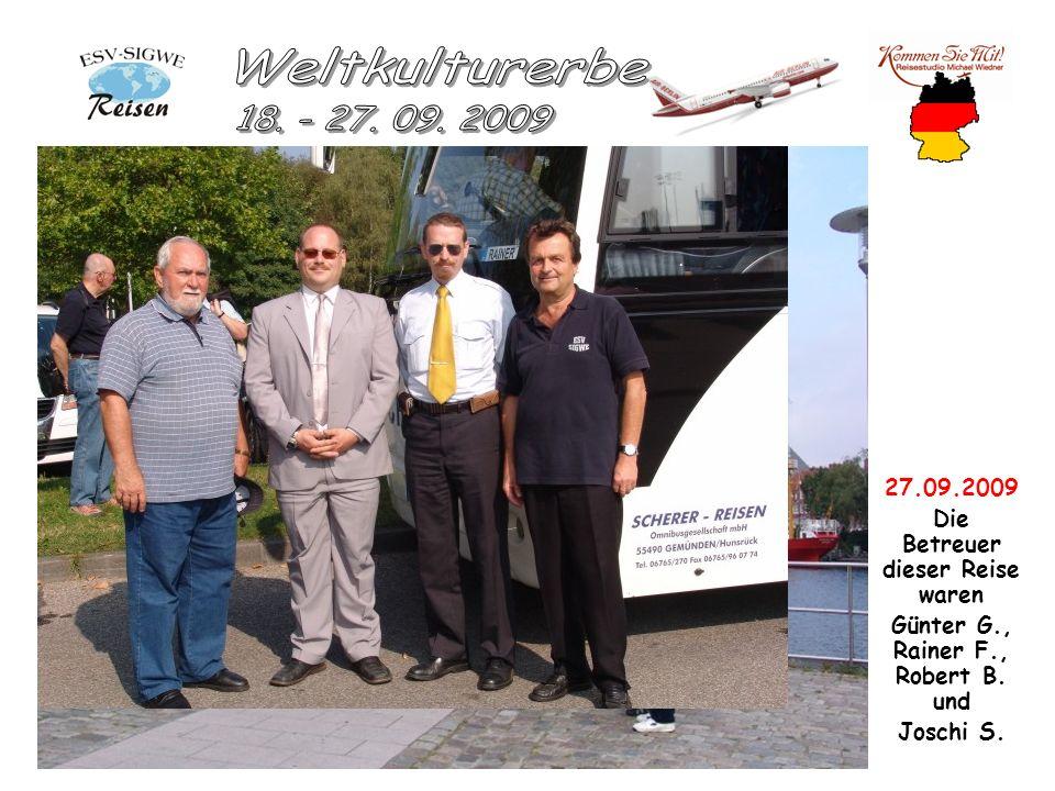 27.09.2009 Die Betreuer dieser Reise waren Günter G., Rainer F., Robert B. und Joschi S.