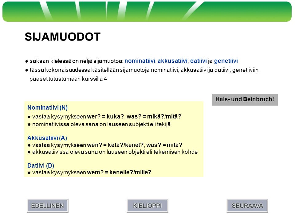 SIJAMUODOT saksan kielessä on neljä sijamuotoa: nominatiivi, akkusatiivi, datiivi ja genetiivi tässä kokonaisuudessa käsitellään sijamuotoja nominatii