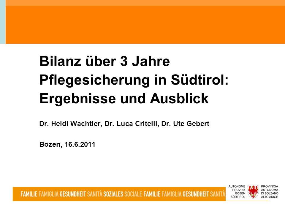 Bilanz über 3 Jahre Pflegesicherung in Südtirol: Ergebnisse und Ausblick Dr. Heidi Wachtler, Dr. Luca Critelli, Dr. Ute Gebert Bozen, 16.6.2011