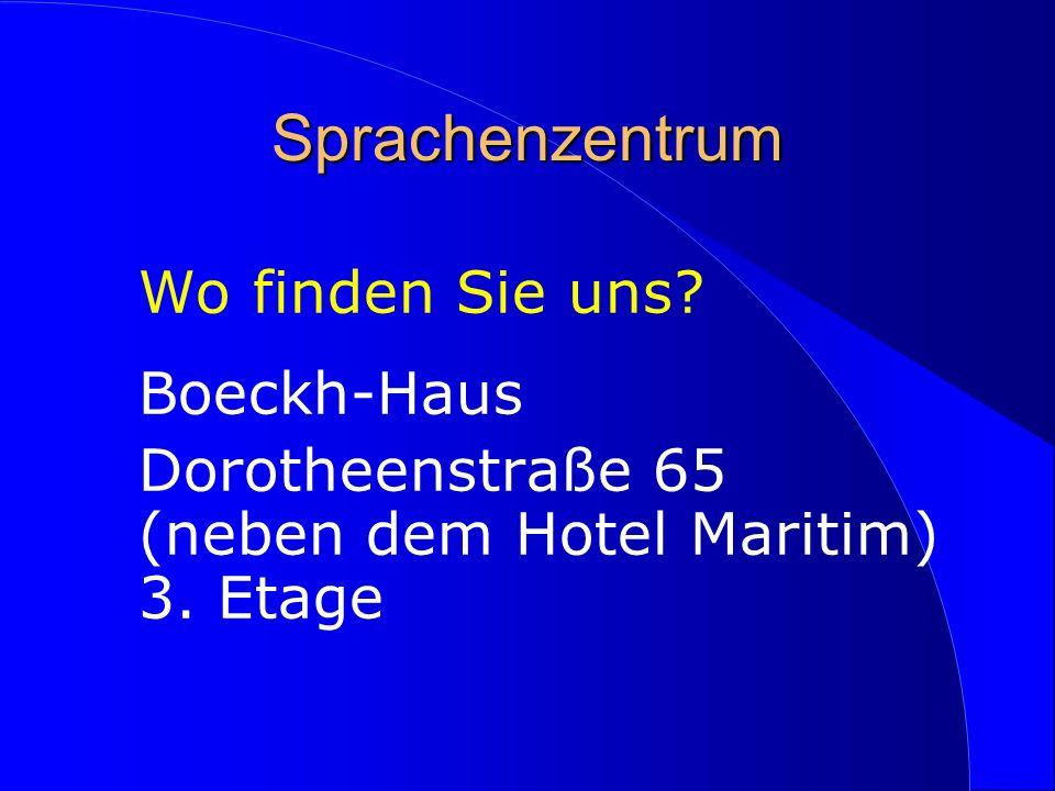 Sprachenzentrum Wo finden Sie uns? Boeckh-Haus Dorotheenstraße 65 (neben dem Hotel Maritim) 3. Etage