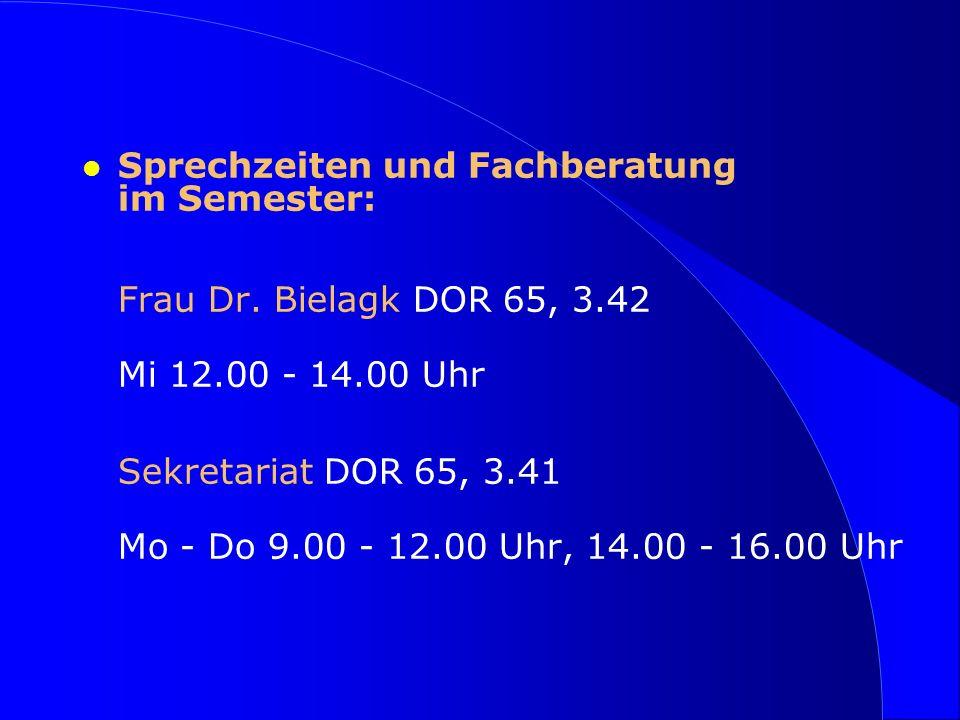 l Sprechzeiten und Fachberatung im Semester: Frau Dr. Bielagk DOR 65, 3.42 Mi 12.00 - 14.00 Uhr Sekretariat DOR 65, 3.41 Mo - Do 9.00 - 12.00 Uhr, 14.