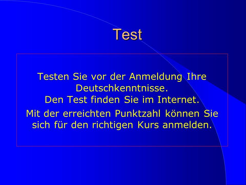 Test Testen Sie vor der Anmeldung Ihre Deutschkenntnisse. Den Test finden Sie im Internet. Mit der erreichten Punktzahl können Sie sich für den richti