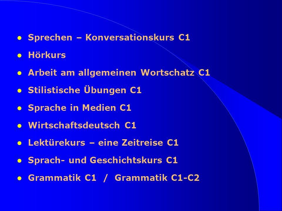 l Sprechen – Konversationskurs C1 l Hörkurs l Arbeit am allgemeinen Wortschatz C1 l Stilistische Übungen C1 l Sprache in Medien C1 l Wirtschaftsdeutsc