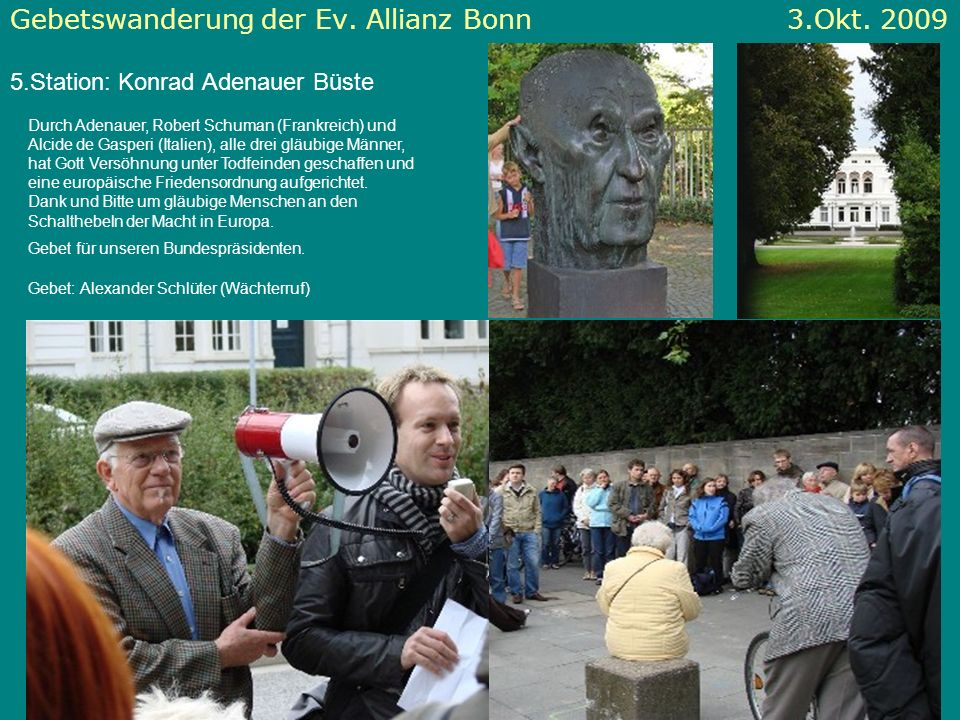 Gebetswanderung der Ev. Allianz Bonn 3.Okt. 2009 5.Station: Konrad Adenauer Büste Durch Adenauer, Robert Schuman (Frankreich) und Alcide de Gasperi (I