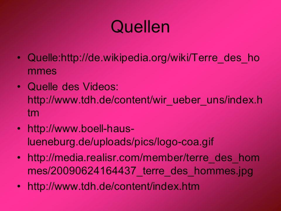 Quellen Quelle:http://de.wikipedia.org/wiki/Terre_des_ho mmes Quelle des Videos: http://www.tdh.de/content/wir_ueber_uns/index.h tm http://www.boell-h