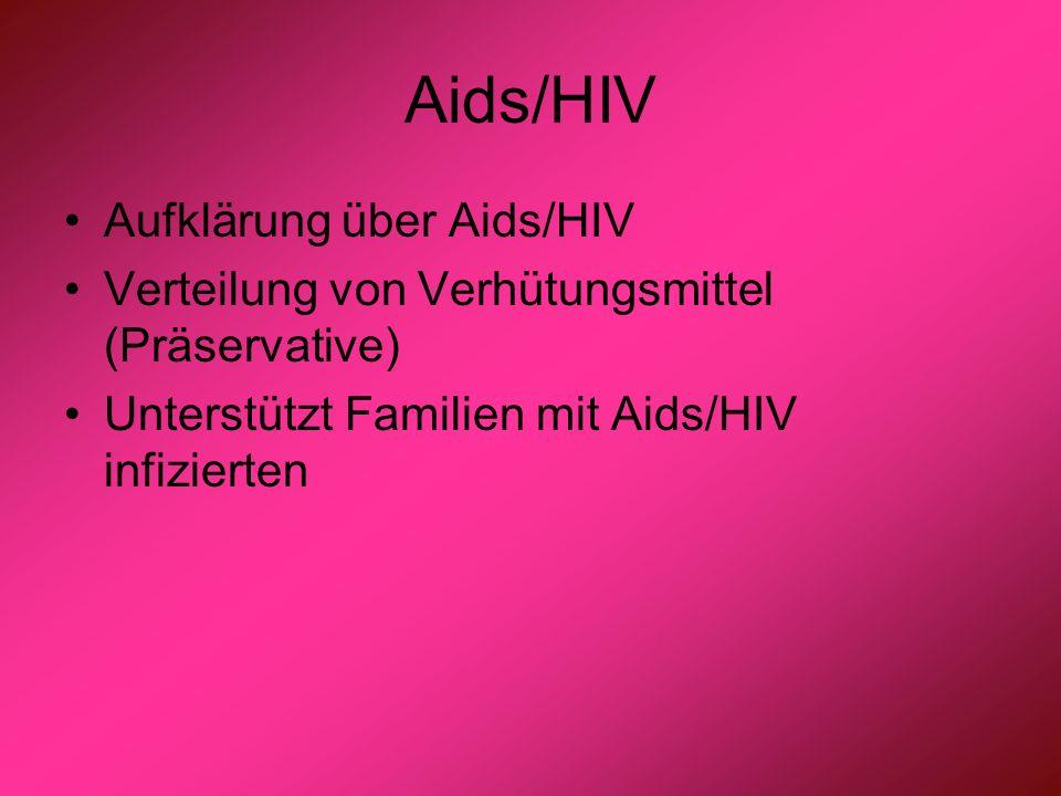 Aids/HIV Aufklärung über Aids/HIV Verteilung von Verhütungsmittel (Präservative) Unterstützt Familien mit Aids/HIV infizierten
