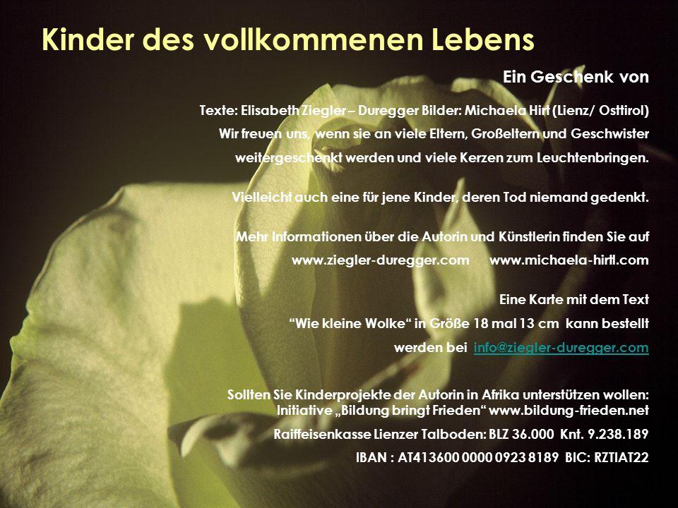 Kinder auf dem Weg zurück Kinder des vollkommenen Lebens Ein Geschenk von Texte: Elisabeth Ziegler – Duregger Bilder: Michaela Hirt (Lienz/ Osttirol)