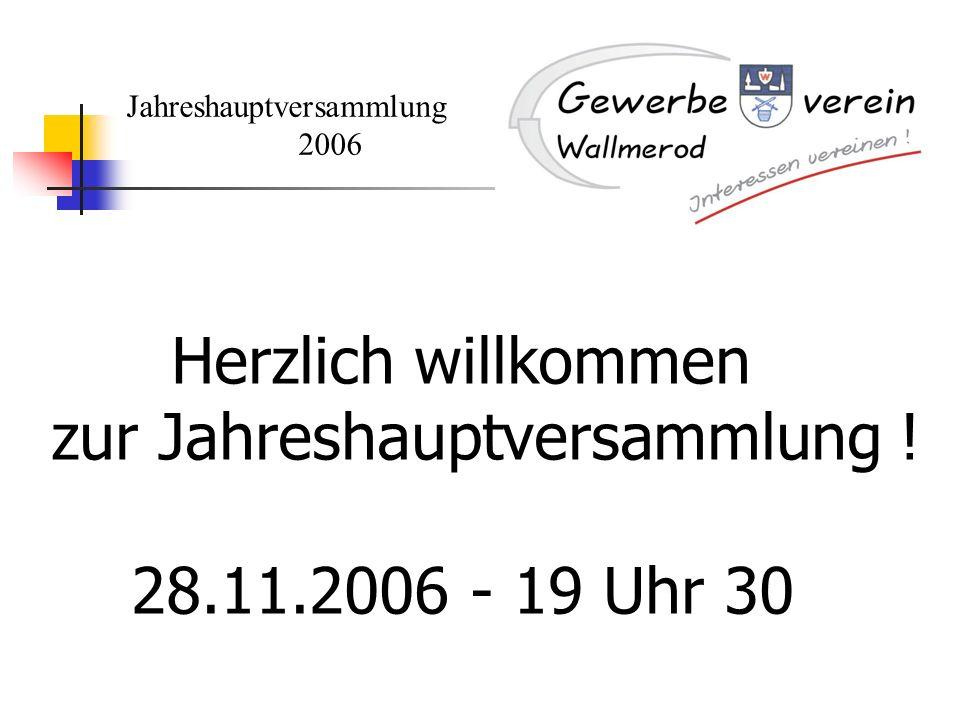 Jahreshauptversammlung 2006 Herzlich willkommen zur Jahreshauptversammlung ! 28.11.2006 - 19 Uhr 30