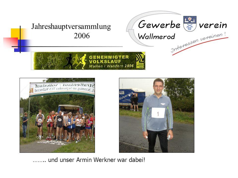 Jahreshauptversammlung 2006 …….. und unser Armin Werkner war dabei!