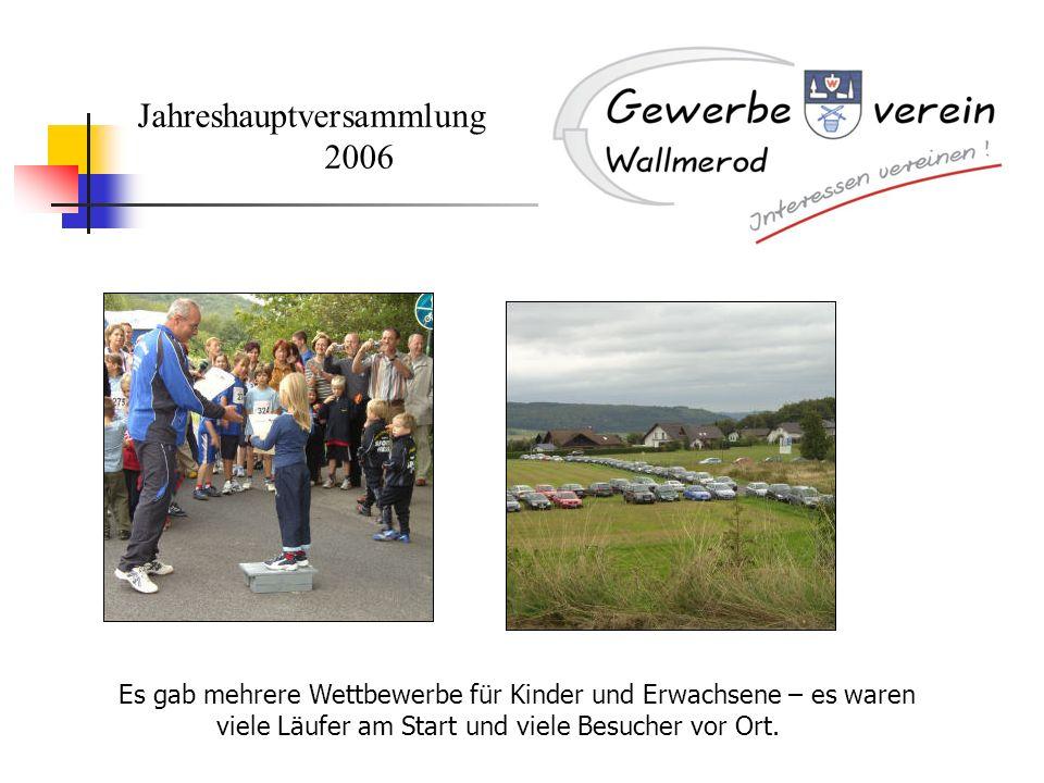 Jahreshauptversammlung 2006 Es gab mehrere Wettbewerbe für Kinder und Erwachsene – es waren viele Läufer am Start und viele Besucher vor Ort.