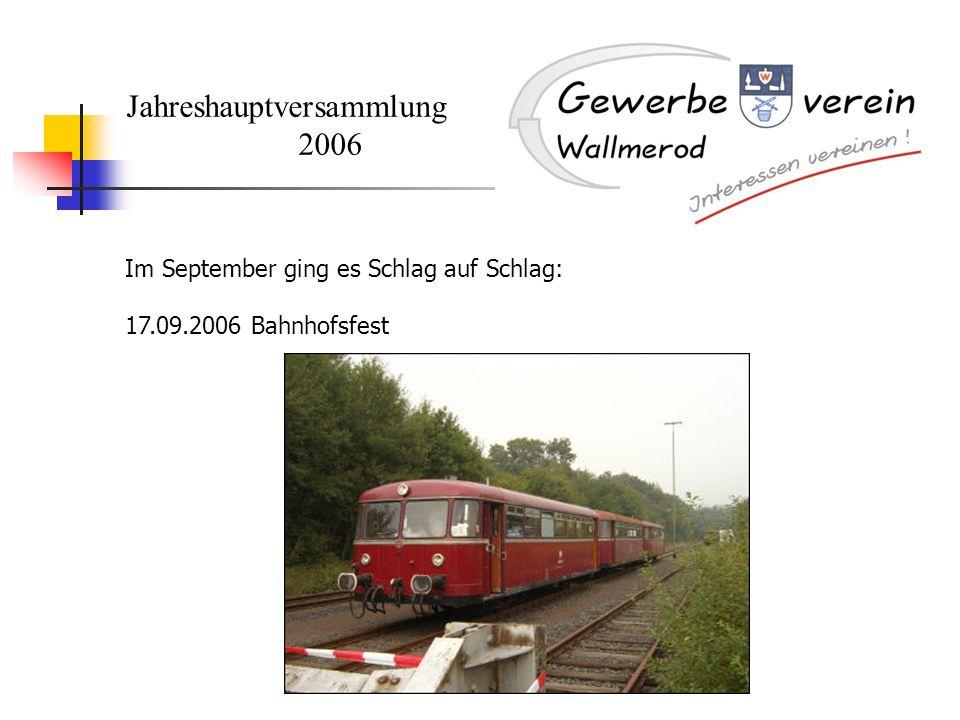 Jahreshauptversammlung 2006 Im September ging es Schlag auf Schlag: 17.09.2006 Bahnhofsfest