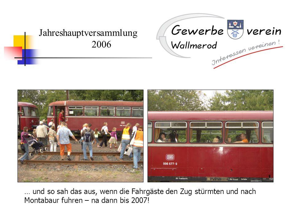 Jahreshauptversammlung 2006 … und so sah das aus, wenn die Fahrgäste den Zug stürmten und nach Montabaur fuhren – na dann bis 2007!