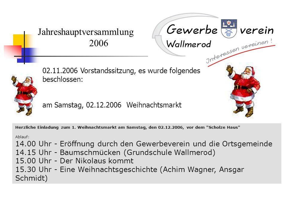 Jahreshauptversammlung 2006 02.11.2006 Vorstandssitzung, es wurde folgendes beschlossen: am Samstag, 02.12.2006 Weihnachtsmarkt Herzliche Einladung zu