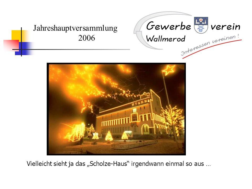 Jahreshauptversammlung 2006 Vielleicht sieht ja das Scholze-Haus irgendwann einmal so aus …