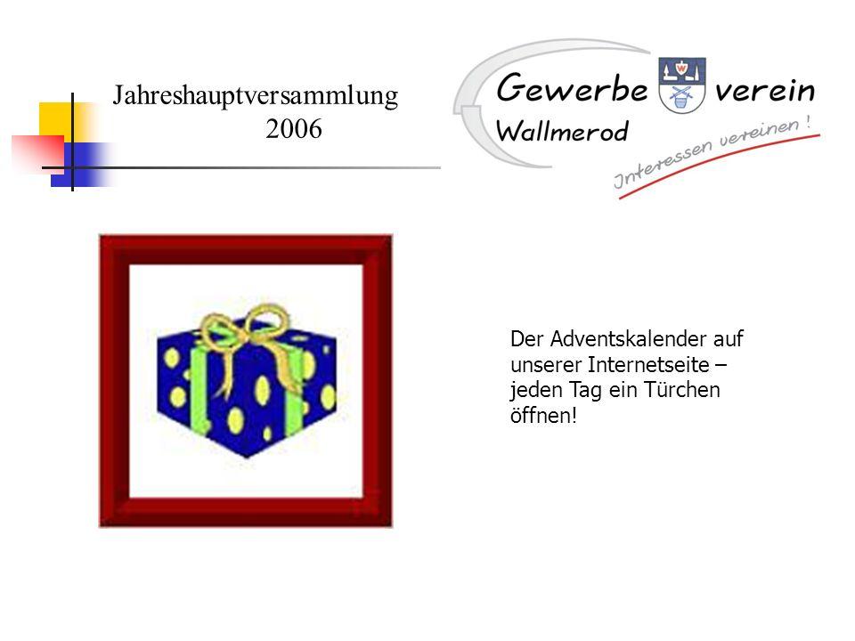 Jahreshauptversammlung 2006 Der Adventskalender auf unserer Internetseite – jeden Tag ein Türchen öffnen!