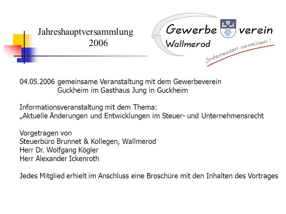 Jahreshauptversammlung 2006 04.05.2006 gemeinsame Veranstaltung mit dem Gewerbeverein Guckheim im Gasthaus Jung in Guckheim Informationsveranstaltung