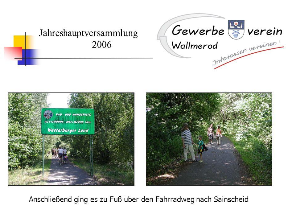 Jahreshauptversammlung 2006 Anschließend ging es zu Fuß über den Fahrradweg nach Sainscheid