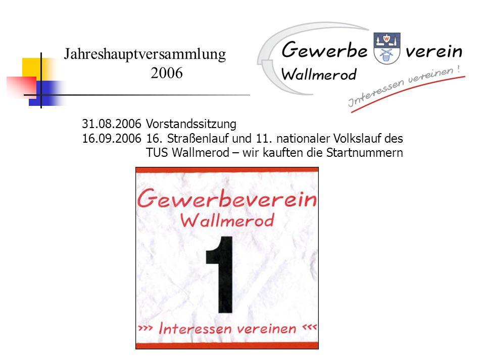 Jahreshauptversammlung 2006 31.08.2006 Vorstandssitzung 16.09.2006 16. Straßenlauf und 11. nationaler Volkslauf des TUS Wallmerod – wir kauften die St