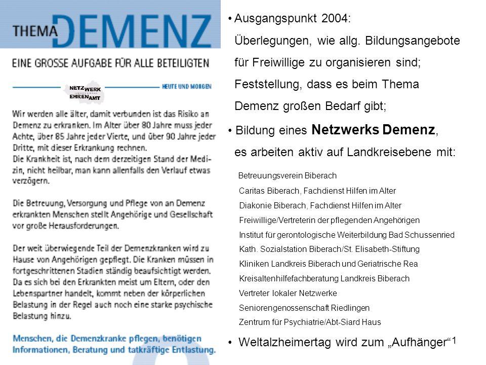 1 Ausgangspunkt 2004: Überlegungen, wie allg. Bildungsangebote für Freiwillige zu organisieren sind; Feststellung, dass es beim Thema Demenz großen Be