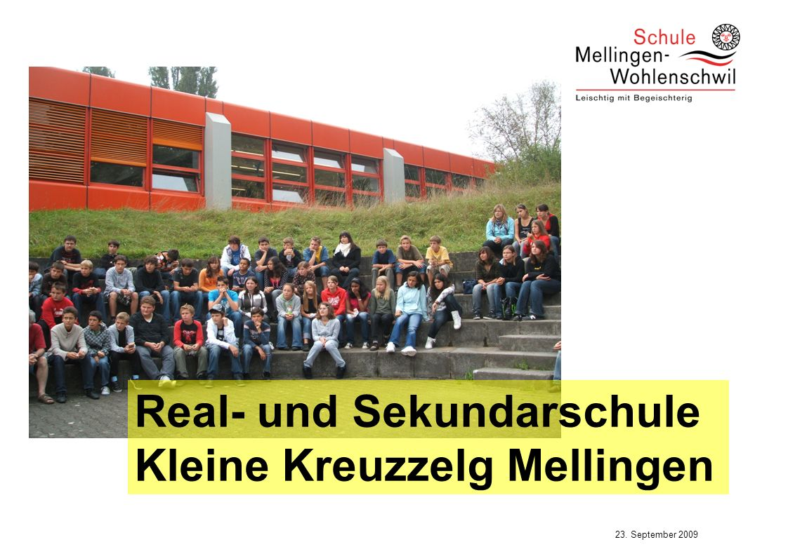 23. September 2009 Real- und Sekundarschule Kleine Kreuzzelg Mellingen