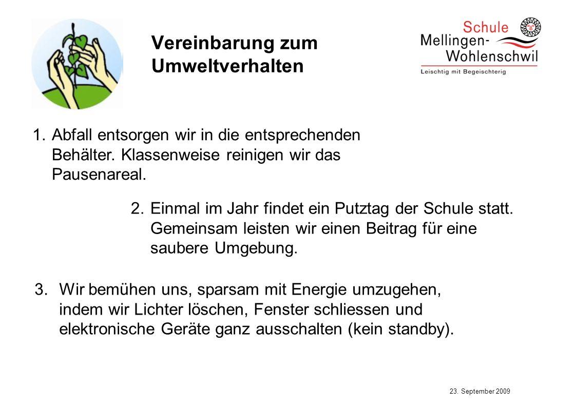 23. September 2009 Vereinbarung zum Umweltverhalten 1.Abfall entsorgen wir in die entsprechenden Behälter. Klassenweise reinigen wir das Pausenareal.