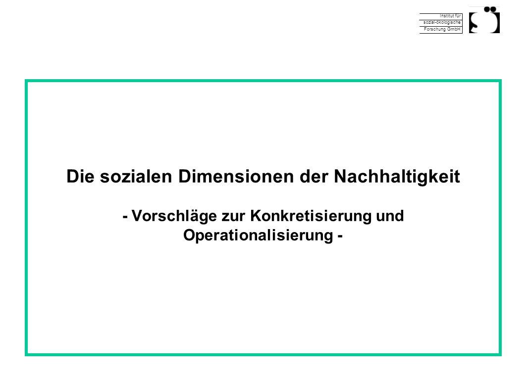 Institut für sozial-ökologische Forschung GmbH Die sozialen Dimensionen der Nachhaltigkeit - Vorschläge zur Konkretisierung und Operationalisierung -