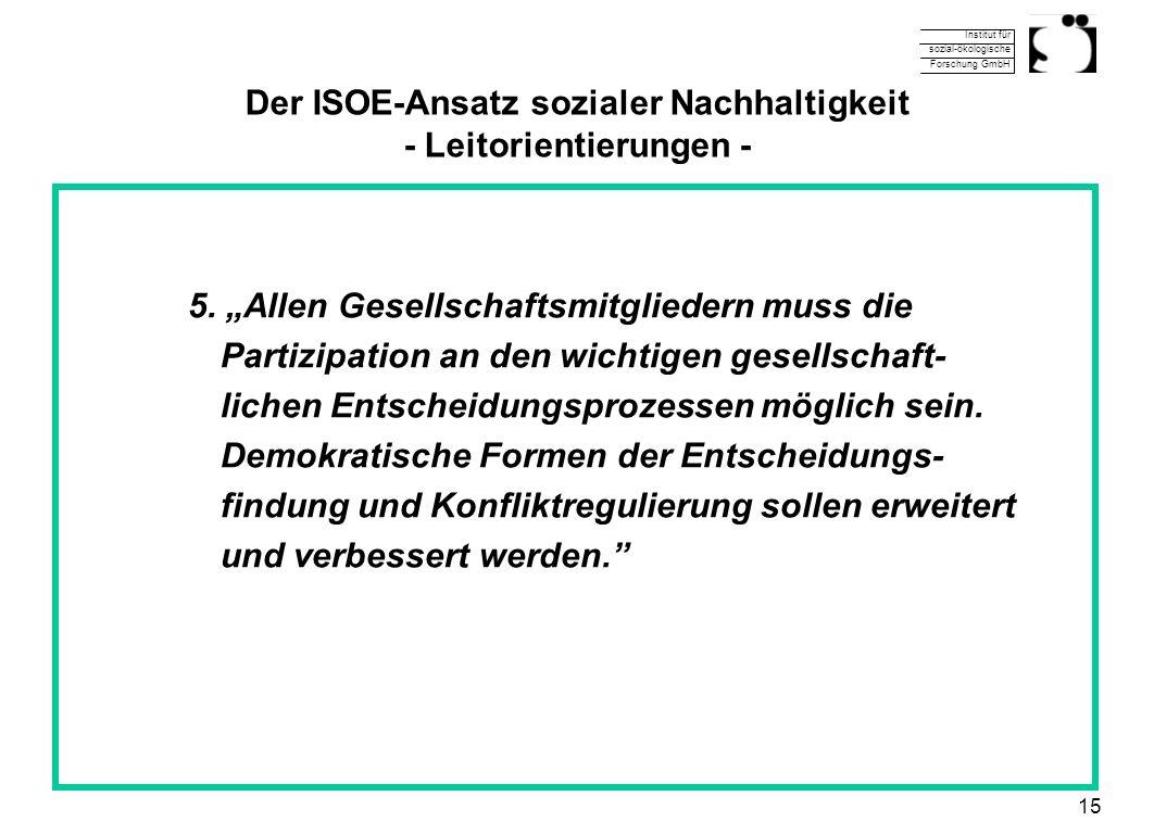 Institut für sozial-ökologische Forschung GmbH 15 Der ISOE-Ansatz sozialer Nachhaltigkeit - Leitorientierungen - 5. Allen Gesellschaftsmitgliedern mus