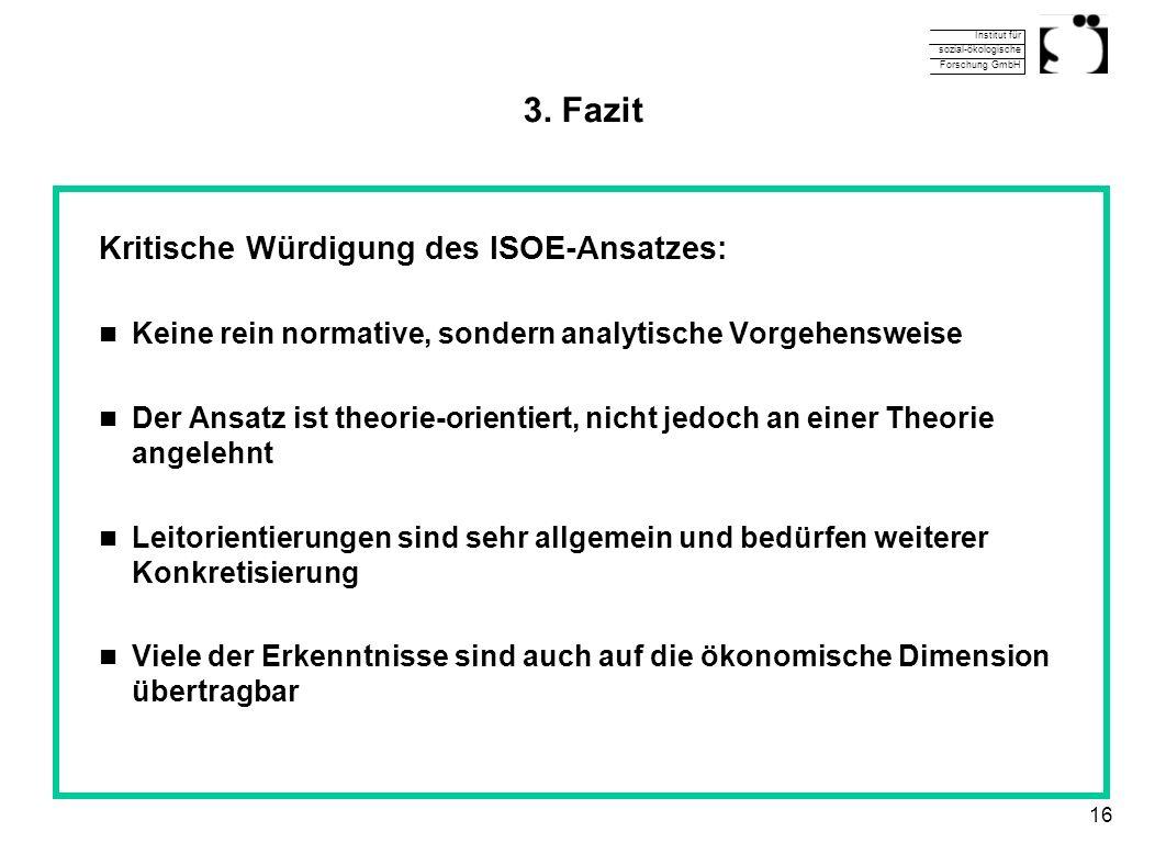 Institut für sozial-ökologische Forschung GmbH 16 3. Fazit Kritische Würdigung des ISOE-Ansatzes: Keine rein normative, sondern analytische Vorgehensw