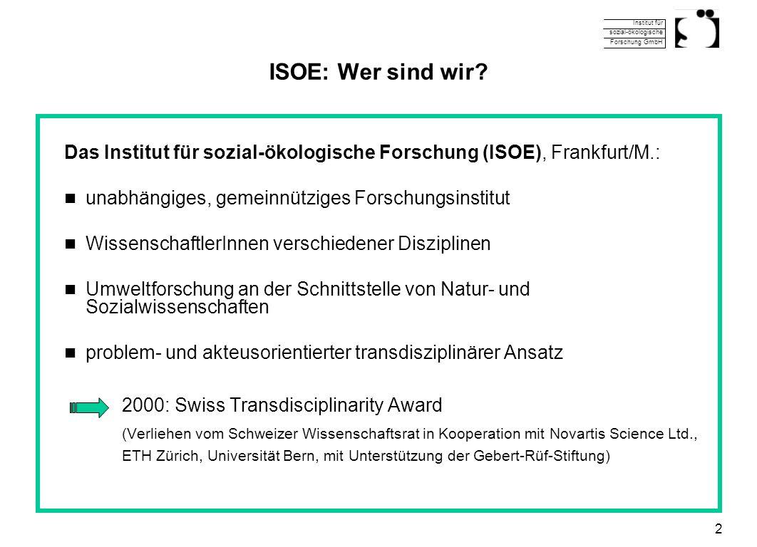 Institut für sozial-ökologische Forschung GmbH 2 ISOE: Wer sind wir? Das Institut für sozial-ökologische Forschung (ISOE), Frankfurt/M.: unabhängiges,