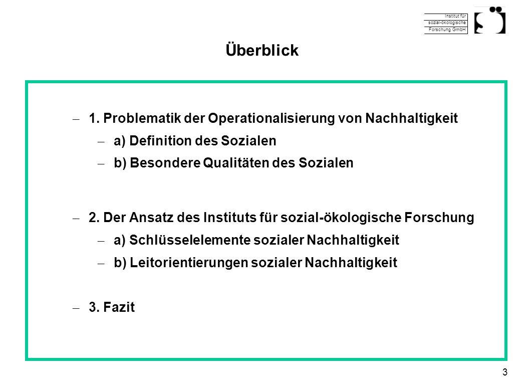 Institut für sozial-ökologische Forschung GmbH 3 Überblick – 1. Problematik der Operationalisierung von Nachhaltigkeit – a) Definition des Sozialen –