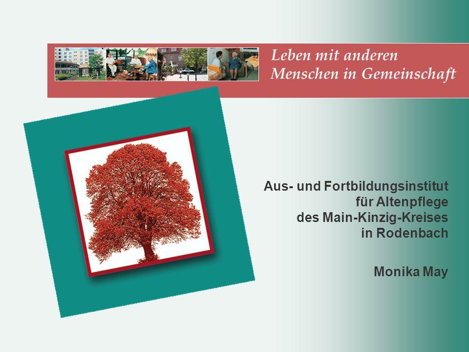 Aus- und Fortbildungsinstitut für Altenpflege des Main-Kinzig-Kreises in Rodenbach Leben mit anderen Menschen in Gemeinschaft Monika May