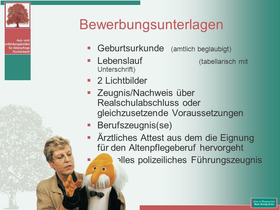 Aus- und Fortbildungsinstitut für Altenpflege Rodenbach Bewerbungsunterlagen Geburtsurkunde (amtlich beglaubigt) Lebenslauf (tabellarisch mit Untersch