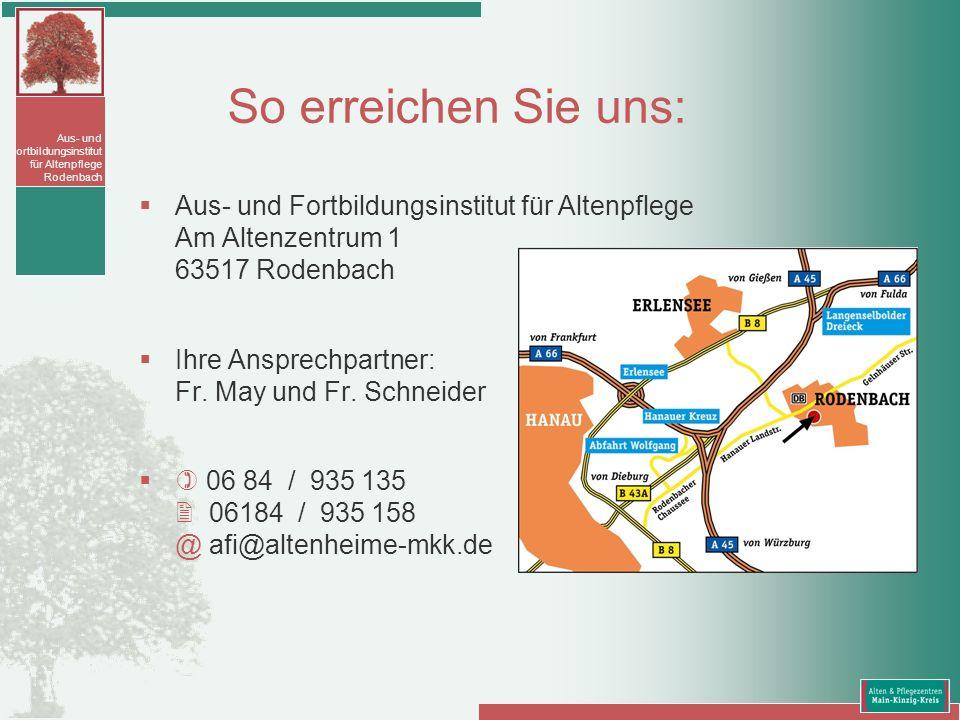 Aus- und Fortbildungsinstitut für Altenpflege Rodenbach So erreichen Sie uns: Aus- und Fortbildungsinstitut für Altenpflege Am Altenzentrum 1 63517 Ro