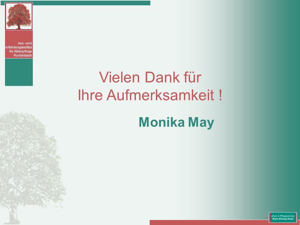 Aus- und Fortbildungsinstitut für Altenpflege Rodenbach Monika May Vielen Dank für Ihre Aufmerksamkeit !