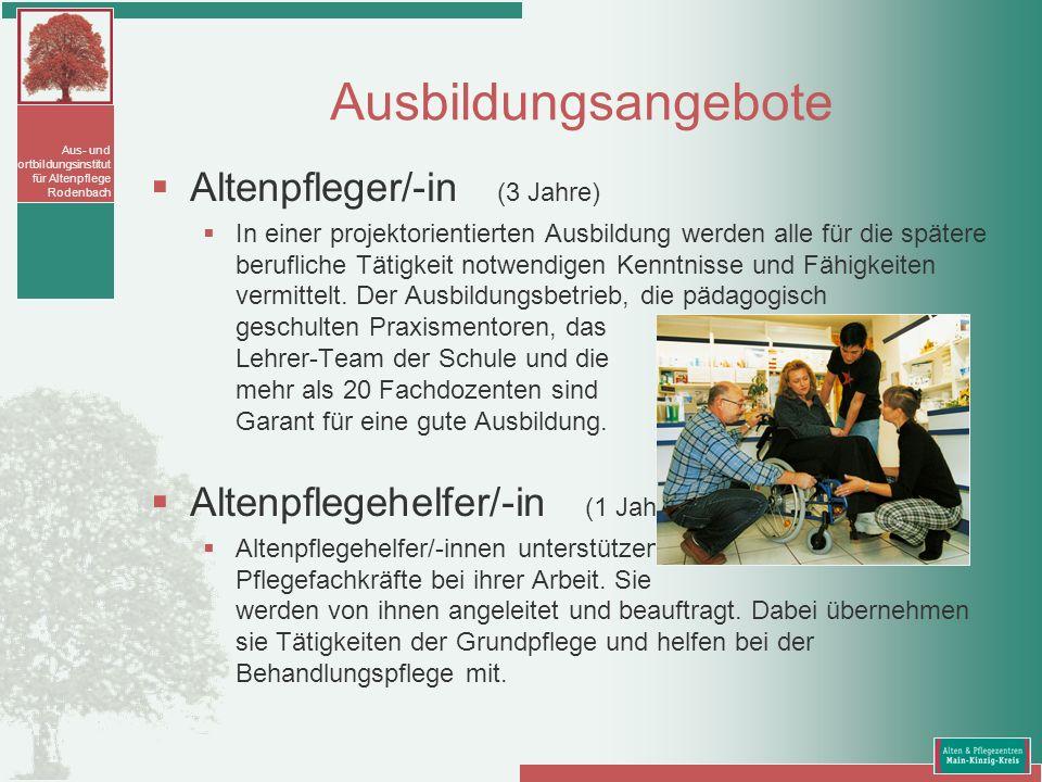 Aus- und Fortbildungsinstitut für Altenpflege Rodenbach Ausbildungsangebote Altenpfleger/-in (3 Jahre) In einer projektorientierten Ausbildung werden