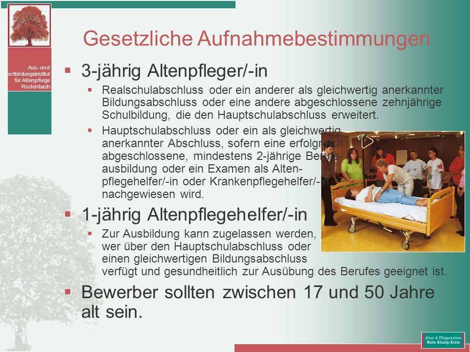 Aus- und Fortbildungsinstitut für Altenpflege Rodenbach Gesetzliche Aufnahmebestimmungen 3-jährig Altenpfleger/-in Realschulabschluss oder ein anderer